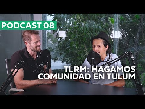 Podcast 8: Tulum, A united community